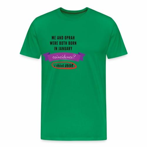 Me And Oprah Were Both Born in January - Men's Premium T-Shirt