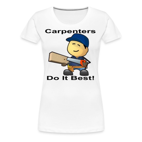 Carpenters Do It Best - Women's Premium T-Shirt