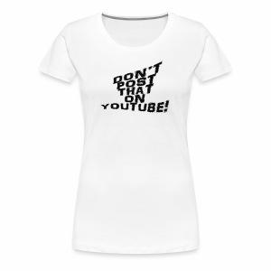 Don't post that on YouTube! -Black Lettering - Women's Premium T-Shirt