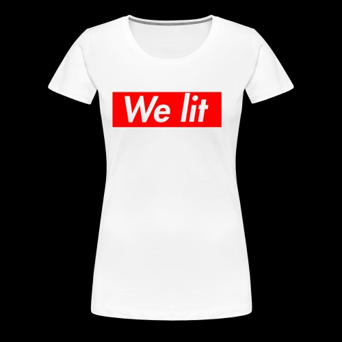 We Lit - Women's Premium T-Shirt