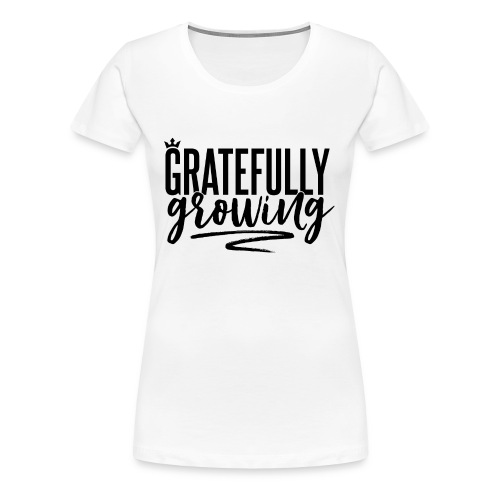 Gratefully Growing - You ROCK! - Women's Premium T-Shirt
