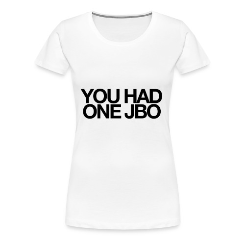 YOU HAD ONE JOB - Women's Premium T-Shirt