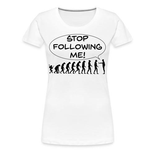The Flight of Man - Stop Following Me! - Women's Premium T-Shirt
