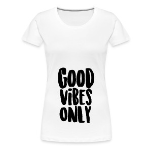 Good Vibes Only - Women's Premium T-Shirt