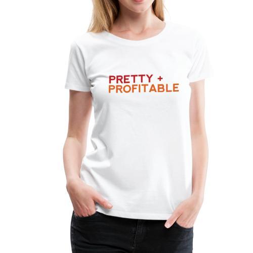 PRETTY + PROFITABLE - Women's Premium T-Shirt