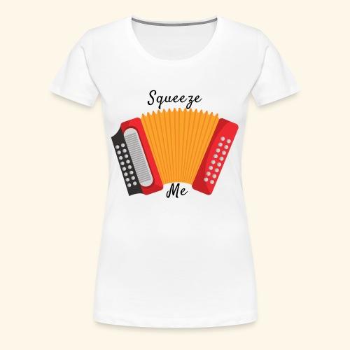SQUEEZE me - Women's Premium T-Shirt