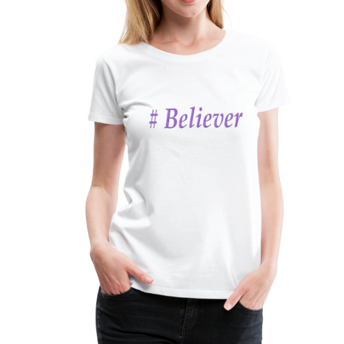 Hashtag Believer in God Cool Christian Design - Women's Premium T-Shirt