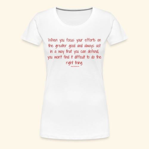 focus on the greater good - Women's Premium T-Shirt
