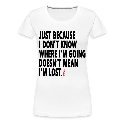 I'm Not Lost - Women's Premium T-Shirt
