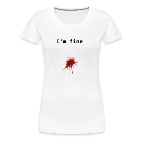 I'm Fine T-shirt - Women's Premium T-Shirt