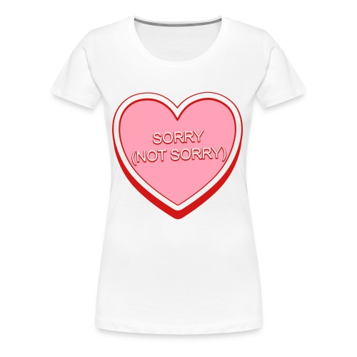 Sorry (Not Sorry) Candy Heart - Women's Premium T-Shirt