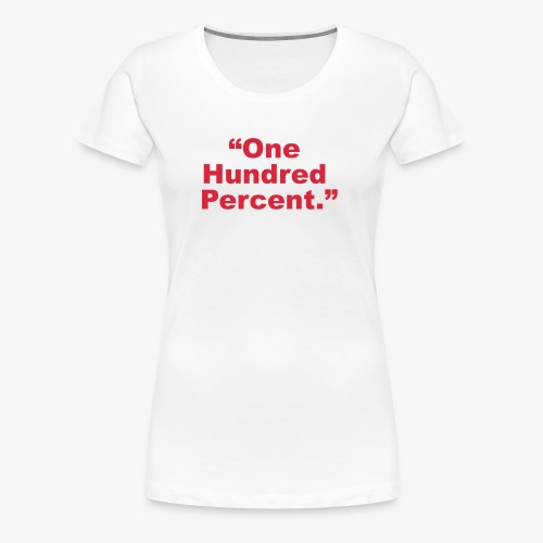 One Hundred Percent - Women's Premium T-Shirt