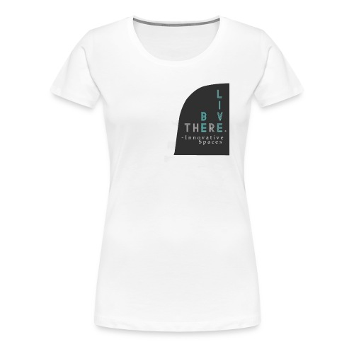 Be There. Live There. - Women's Premium T-Shirt
