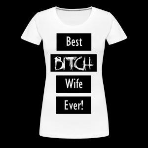 Best Bitch Wife Ever! - Women's Premium T-Shirt
