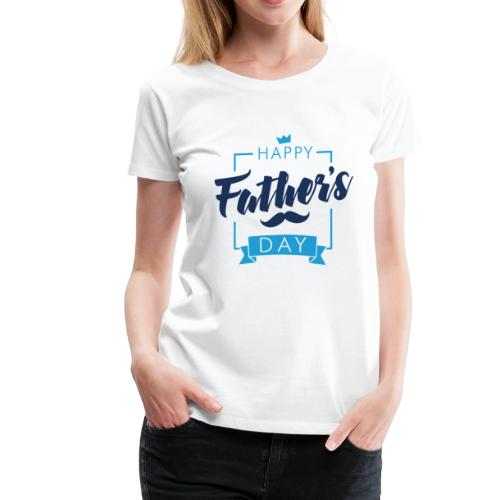 Happy Father s Day - Women's Premium T-Shirt
