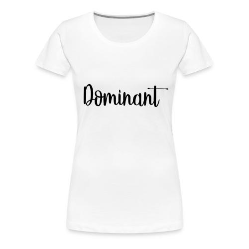 Dominant Casual - Women's Premium T-Shirt