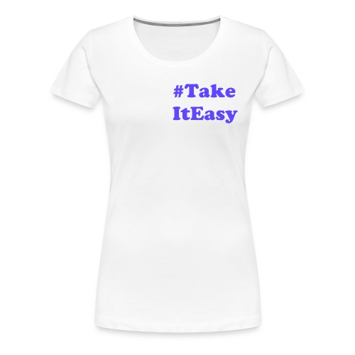 #TakeITEasy - Women's Premium T-Shirt