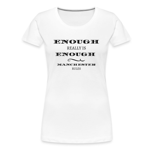 enough is really enough manchester rules tshirt - Women's Premium T-Shirt