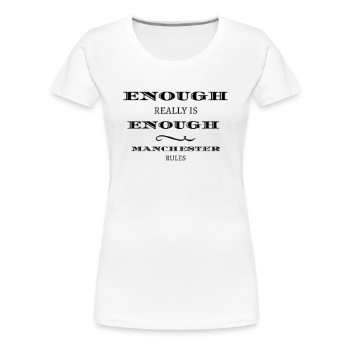 enough is really enough manchester rules tshirt - Women's Premium T-Shirt