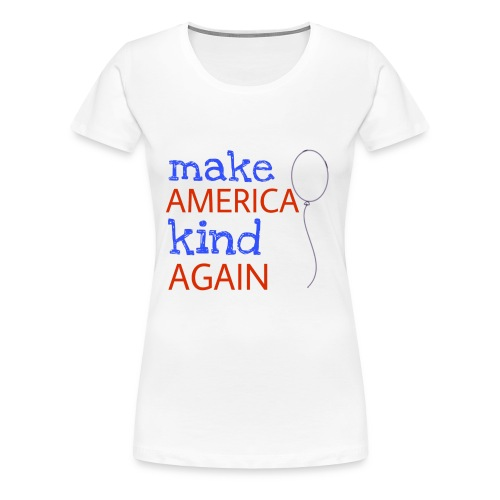 Make America Kind Again - Women's Premium T-Shirt
