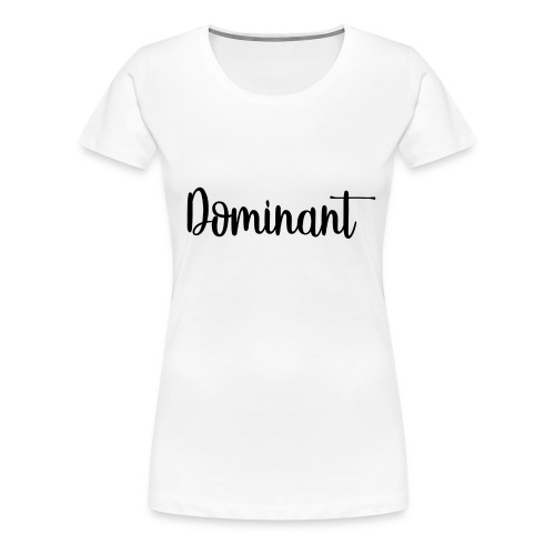 Dominant Casual - Women's Premium T-Shirt