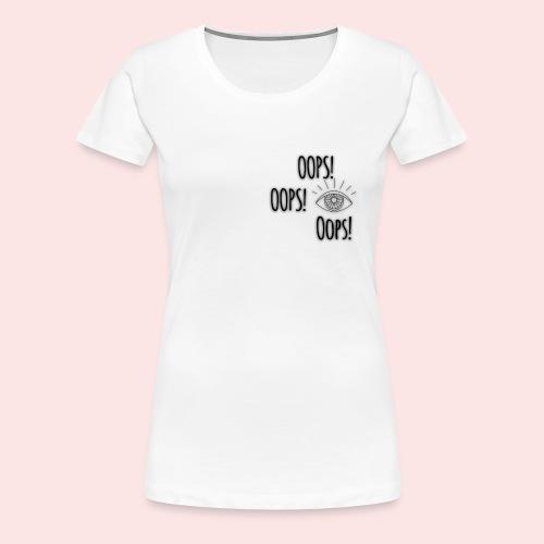 Oops! - Women's Premium T-Shirt