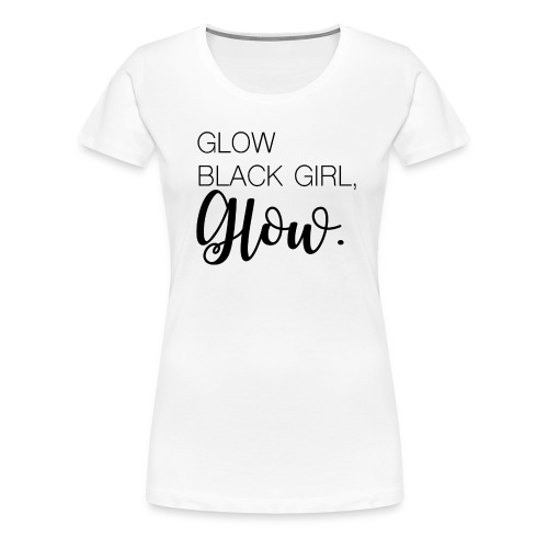 Glow Black Girl - Women's Premium T-Shirt