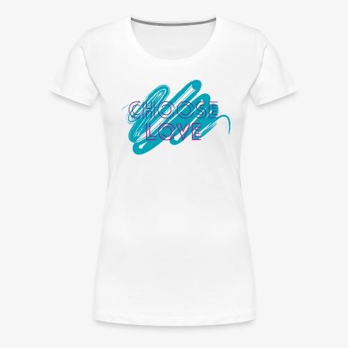 Choose Love Design! - Women's Premium T-Shirt