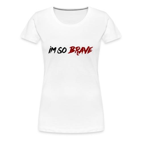 Im So Brave! - Women's Premium T-Shirt