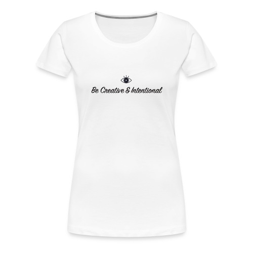 Be creative & intentional - Women's Premium T-Shirt