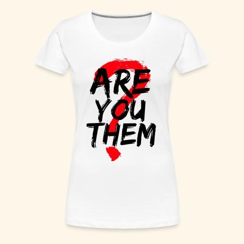 Are You Them Slogan - Women's Premium T-Shirt