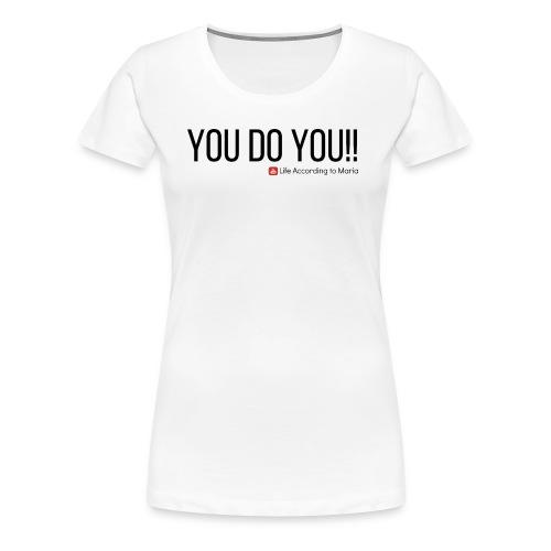 You D oYou Black Color Slogan - Women's Premium T-Shirt