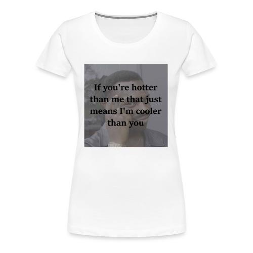 Hotter Than Me, Cooler Than You - Women's Premium T-Shirt