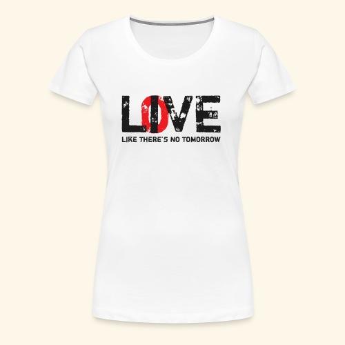 live love like theres no tomorrow - Women's Premium T-Shirt