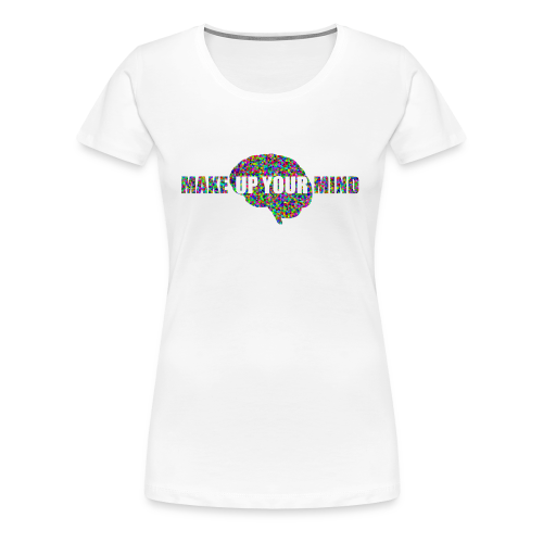 MakeUpYourMIND - Women's Premium T-Shirt