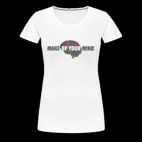 MakeUpYourMIND - Women's Premium T-Shirt