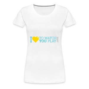 I love to watch you play - Women's Premium T-Shirt