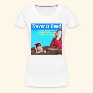 Trevor Is Dead Connect 4 Meme Design - Women's Premium T-Shirt