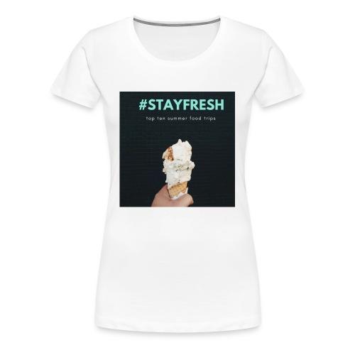 stayfresh - Women's Premium T-Shirt