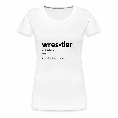 Wrestler Definition - Women's Premium T-Shirt