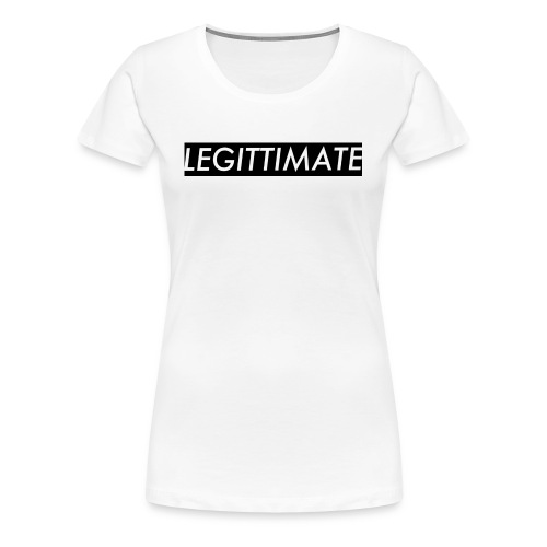 LEGITTIMATE - Women's Premium T-Shirt
