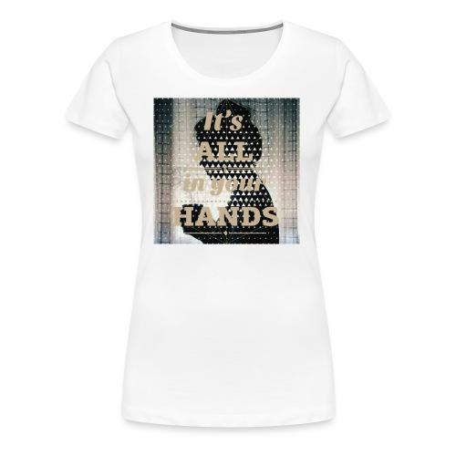 All in you hands - Women's Premium T-Shirt