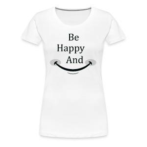 Be Happy and Smile - Women's Premium T-Shirt
