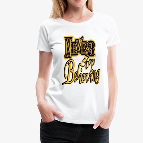 Never Stop Believing - Women's Premium T-Shirt