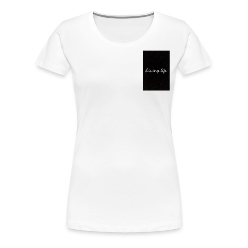 Living life - Women's Premium T-Shirt