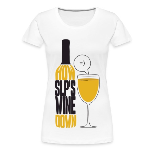 How SLP's wine down - Women's Premium T-Shirt
