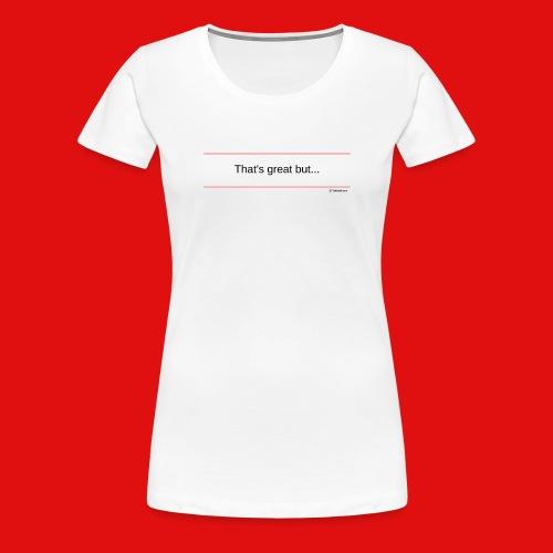 TshirtsR RED: That's great but... - Women's Premium T-Shirt
