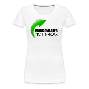 Work Smarter Not Harder - Women's Premium T-Shirt