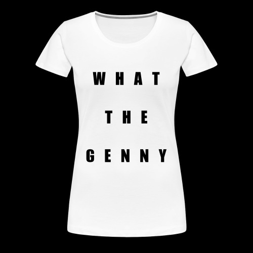 What the Genny - Women's Premium T-Shirt