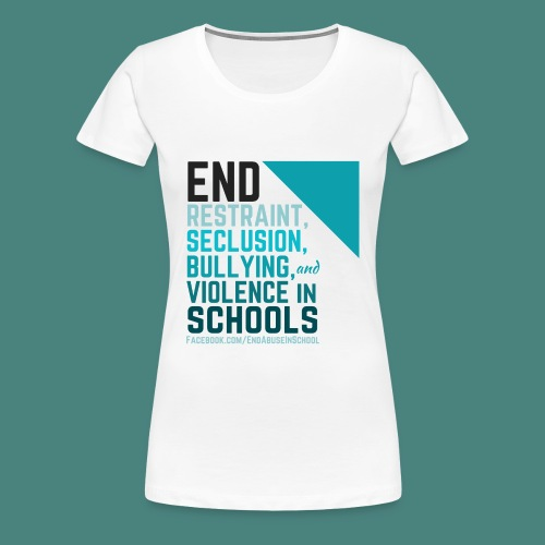 End Abuse in School 2 - Women's Premium T-Shirt